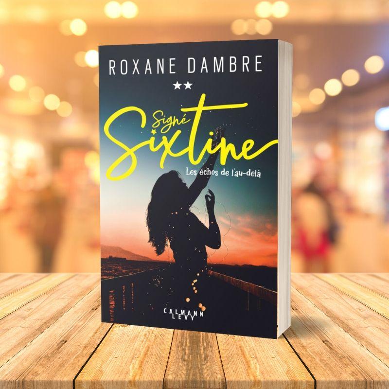 Signé Sixtine, tome 2 Les échos de l'au-delà, Roxane Dambre